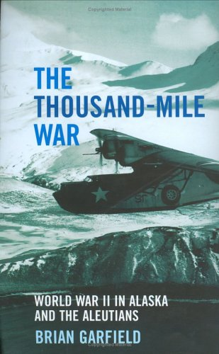 9781845130190: The Thousand-mile War: World War II in Alaska and the Aleutians