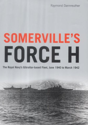 9781845130206: Somerville's Force H: The Royal Navy's Gibraltar-Based Fleet, June 1940 To March 1942