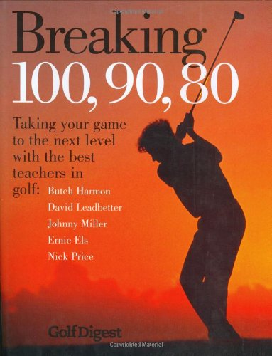 9781845130213: Breaking 100, 90, 80: Taking Your Game to the Next Level with the Best Teachers in Golf