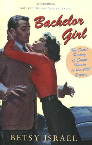 9781845130282: Bachelor Girl: The Secret History of Single Women in the 20th Century