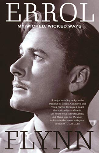 9781845130497: My Wicked, Wicked Ways: The Autobiography of Errol Flynn