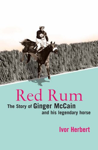 9781845130596: Red Rum: The Story of Ginger McCain and His Legendary Horse