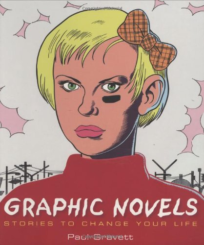 Graphic Novels: Stories to Change Your Life: Paul Gravett
