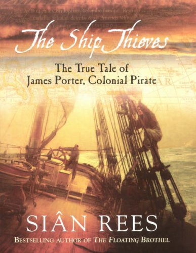 9781845131401: The Ship Thieves: TheTrue Tales of James Porter, Colonial Pirate