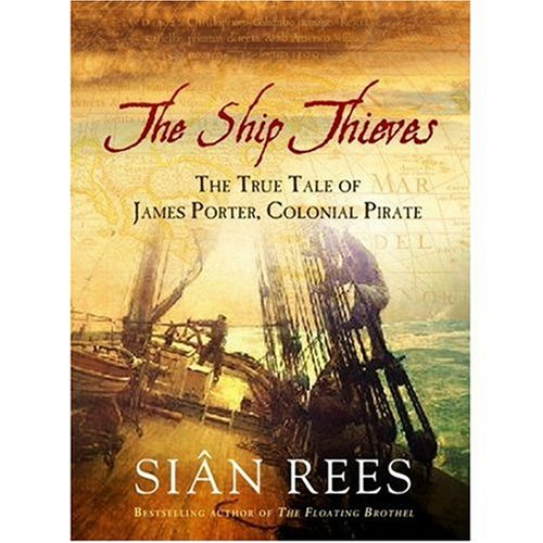 9781845131401: The Ship Thieves: TheTrue Tales of James Porter, Colonial Pirate: The True Tale of James Porter, Col