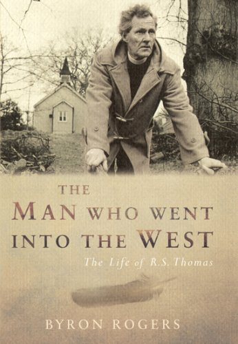 9781845131463: The Man Who Went into the West: The Life of R. S. Thomas