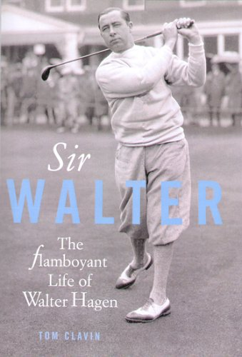 9781845131722: Sir Walter: The Flamboyant Life of Walter Hagen