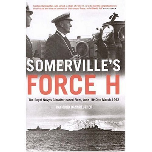 9781845131784: Somerville's Force H: The Royal Navy's Gibralter-based Fleet, June 1940 to March 1942