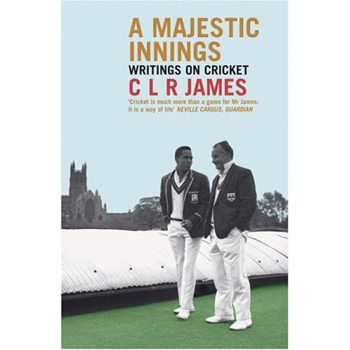 A Majestic Innings: Writings on Cricket: C.L.R. James