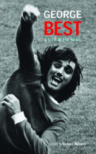George Best: A Life in the News: Knowlden, Martin