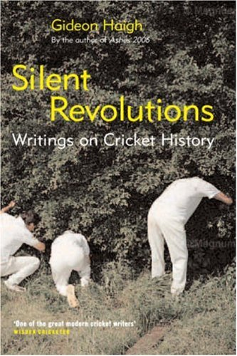 Silent Revolutions: Writings on Cricket History (1845132262) by Gideon Haigh