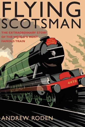 9781845132415: Flying Scotsman: The Extraordinary Story of the World's Most Famous Train