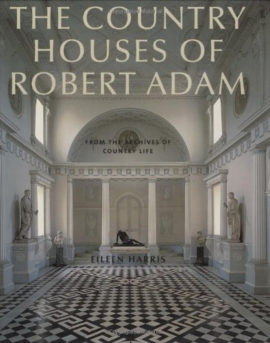The Country Houses of Robert Adam: From the Archives of Country Life: Harris, Eileen