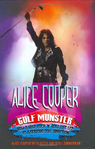 9781845132972: Alice Cooper: Golf Monster - My Twelve Steps to Becoming a Golf Addict