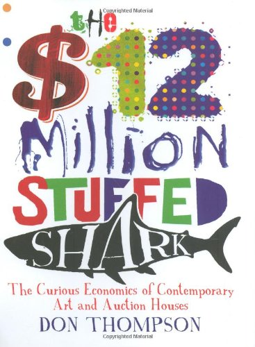 9781845133023: The $12 Million Stuffed Shark: The Curious Economics of Contemporary Art and Auction Houses