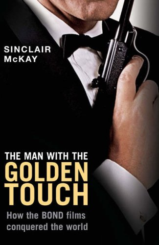 9781845133559: The Man with the Golden Touch: How the Bond Films Conquered the World