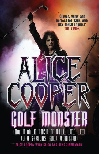 9781845133580: Alice Cooper: Golf Monster: RGolf Monster - How a Wild Rock'n'roll Life Led to a Serious Golf Addiction