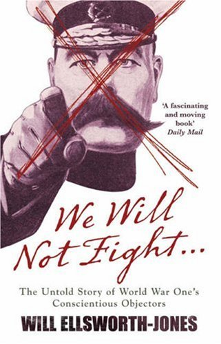9781845134037: We Will Not Fight...: The Untold Story of WW1's Conscientious Objectors