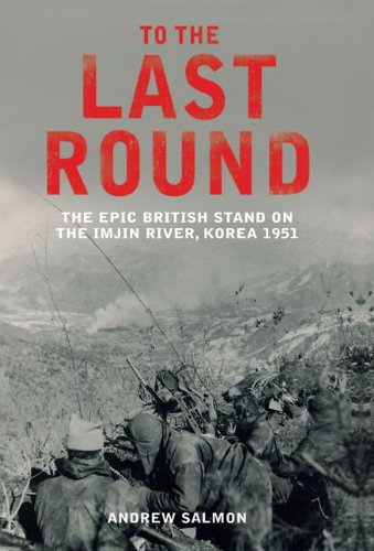 9781845134082: To the Last Round: The Epic British Stand on the Imjin River, Korea 1951