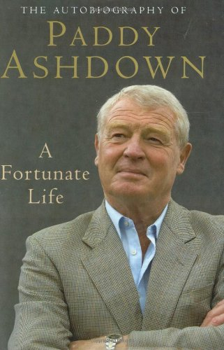 A FORTUNATE LIFE The Autobiography of Paddy Ashdown (INSCRIBED COPY): ASHDOWN, Paddy