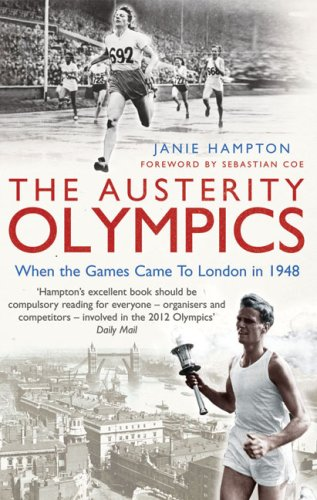 The Austerity Olympics: When the Games Came: Hampton, Janie