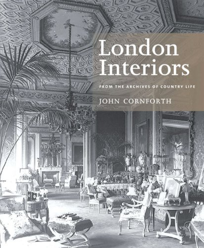 London Interiors: From the Archives of Country Life: John Cornforth