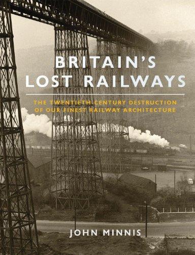 9781845134501: Britain's Lost Railways: The Twentieth-Century Destruction of our Finest Railway Architecture