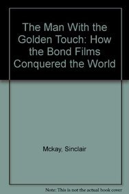 9781845134549: Man with the Golden Touch: How the Bond Films Conquered the World