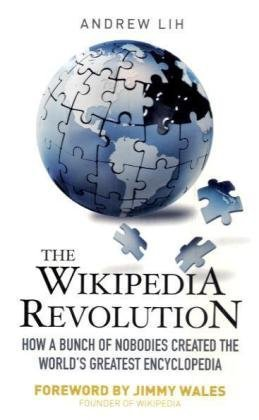 9781845134730: The Wikipedia Revolution: How a Bunch of Nobodies Created the World's Greatest Encyclopedia