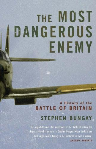 9781845134815: The Most Dangerous Enemy: The Definitive History of the Battle of Britain