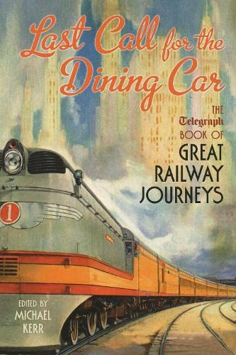 9781845134976: Last Call for the Dining Car: The Telegraph Book of Great Railway Journeys