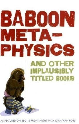 9781845134983: Baboon Metaphysics: and More Implausibly Titled Books