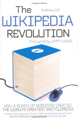 9781845135164: The Wikipedia Revolution: How a Bunch of Nobodies Created the World's Greatest Encyclopedia