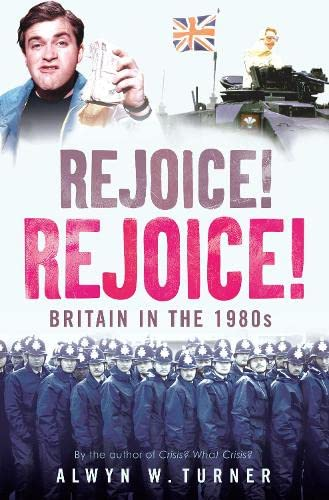 9781845135256: Rejoice! Rejoice!: Britain in the 1980s