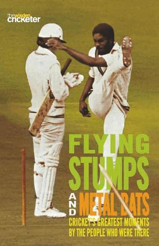 9781845135300: Flying Stumps and Metal Bats: Cricket's Greatest Moments by the People Who Were There