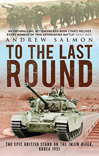 9781845135331: To the Last Round: The Epic British Stand on the Imjin River, Korea 1951