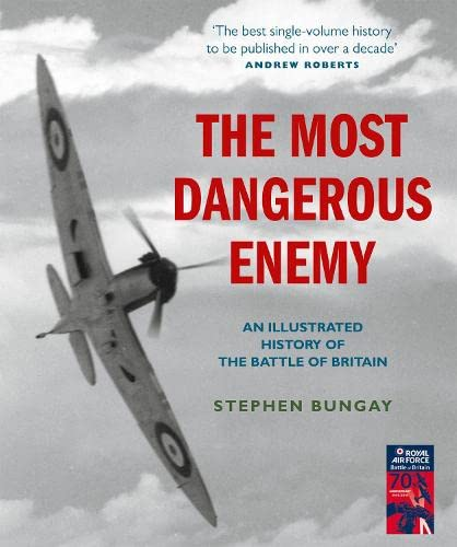 9781845135355: The Most Dangerous Enemy: An Illustrated History of the Battle of Britain