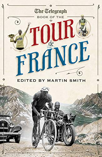 The Daily Telegraph Book of the Tour de France (Telegraph Books): Alasdair Fotheringham