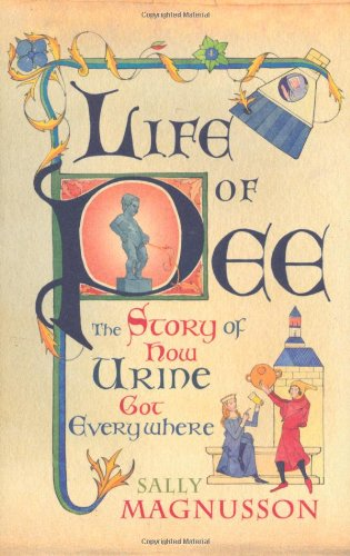 Life of Pee: The Story of How Urine Got Everywhere: Magnusson, Sally