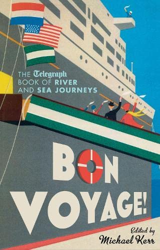 Bon Voyage!: The Telegraph Book of River and Sea Journeys: Aurum Press