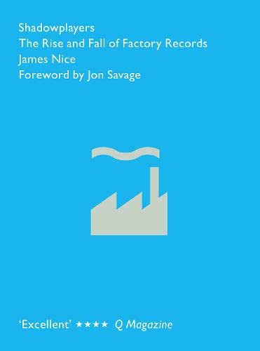 Shadowplayers: The Rise and Fall of Factory Records: Nice, James