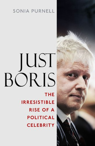 9781845136659: Just Boris: The Irresistible Rise of a Political Celebrity - A Biography of Boris Johnson