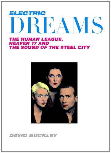 9781845136666: Electric Dreams: The Human League, Heaven 17 and the Rise of Electro Pop. David Buckley