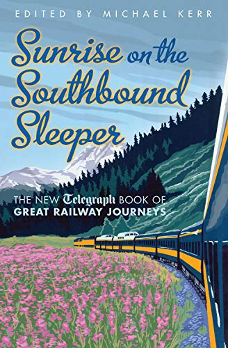 9781845136680: Sunrise on the Southbound Sleeper: More Great Railway Journeys from the Daily Telegraph