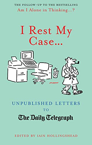 9781845136901: I Rest My Case: Unpublished Letters to the Daily Telegraph