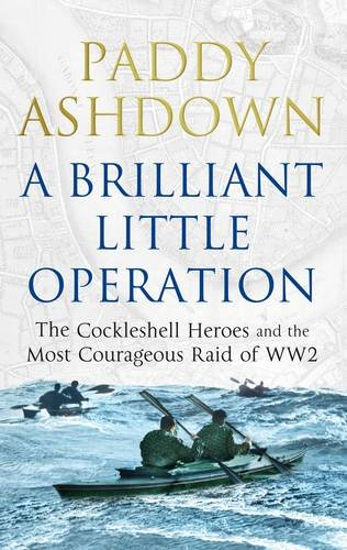 9781845137014: A Brilliant Little Operation: The Cockleshell Heroes and the Most Courageous Raid of World War 2