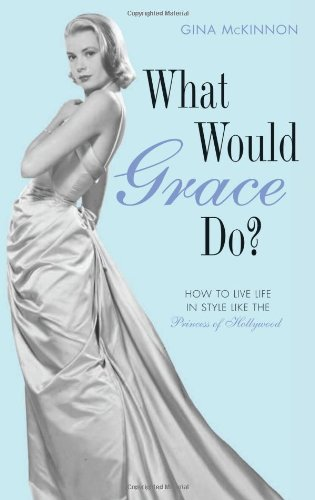 9781845137052: What Would Grace Do?: How to Live Life in Style Like the Princess of Hollywood