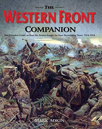 9781845137106: The Western Front Companion: The Complete Guide to How the Armies Fought for Four Devastating Years, 1914-1918