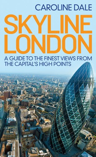 Skyline London: A Guide to the Finest Views from the Capital's High Points: Dale, Caroline