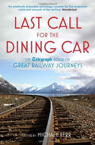 9781845137700: Last Call for the Dining Car: The Telegraph Book of Great Railway Journeys (Telegraph Books)